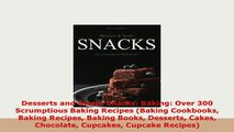 PDF  Desserts and Sweet Snacks Baking Over 300 Scrumptious Baking Recipes Baking Cookbooks PDF Full Ebook
