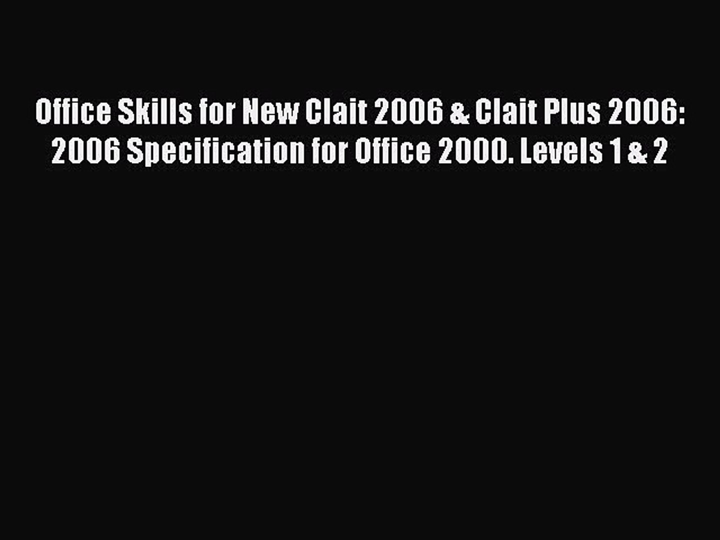 [PDF] Office Skills for New Clait 2006 & Clait Plus 2006: 2006 Specification for Office 2000.