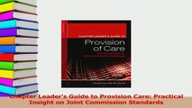 Download  Chapter Leaders Guide to Provision Care Practical Insight on Joint Commission Standards PDF Online