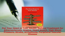 Read  Put Your Heart in Your Mouth Natural Treatment for Atherosclerosis Angina Heart Attack PDF Online