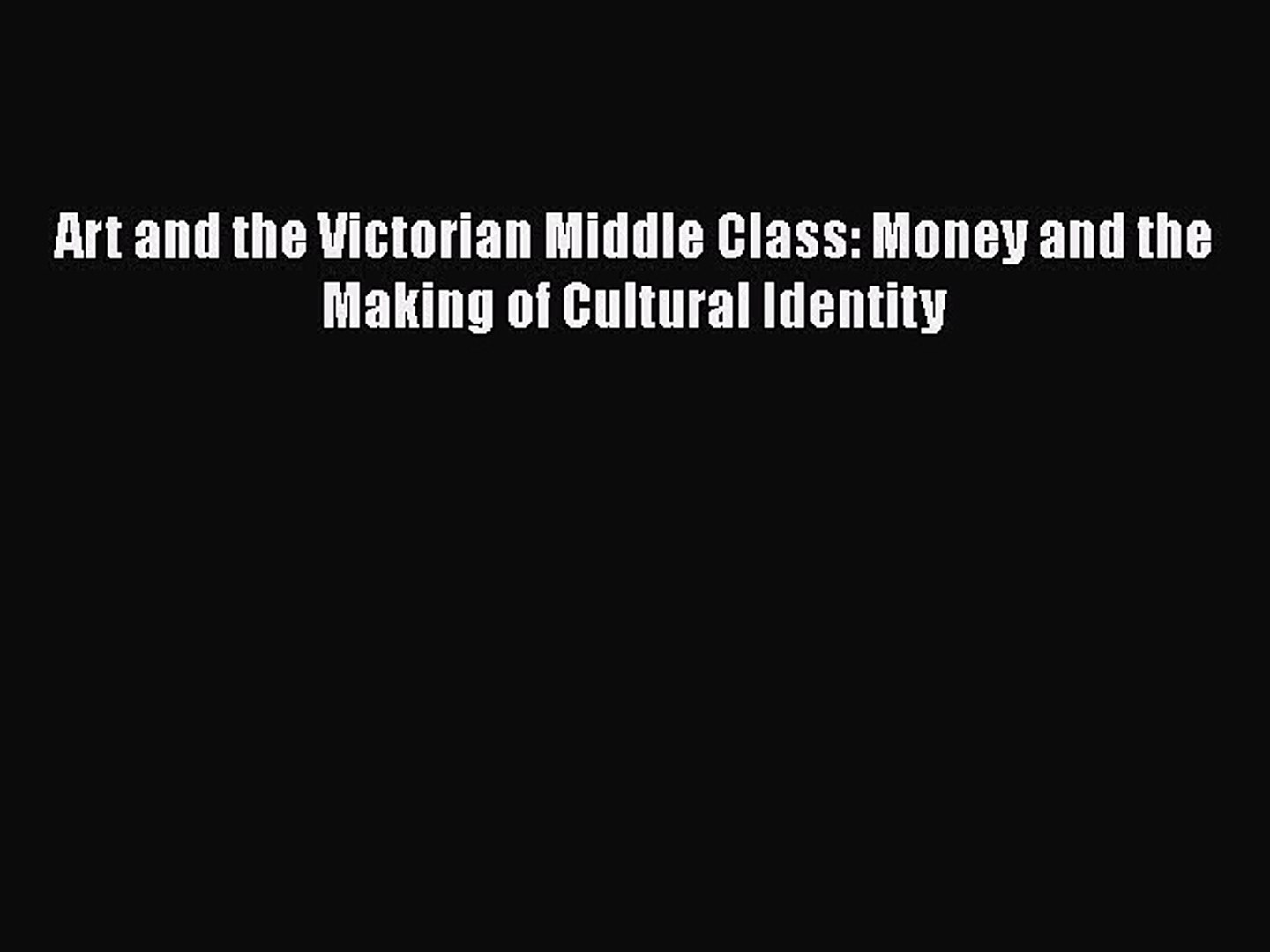 PDF Art and the Victorian Middle Class: Money and the Making