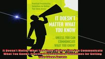 READ book  It Doesnt Matter What You Know Unless You Can Communicate What You Know Practical Free Online