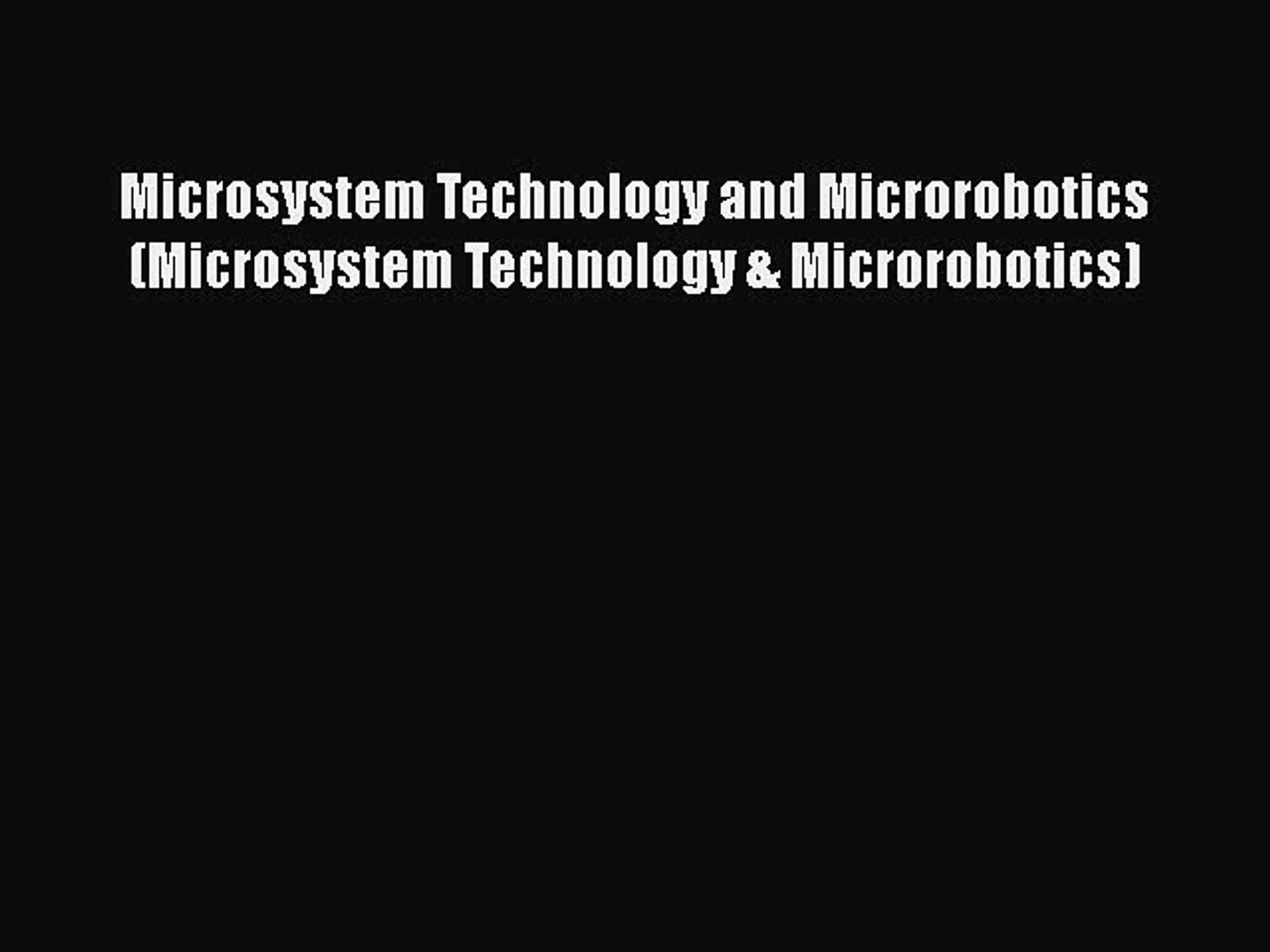 Download Microsystem Technology and Microrobotics (Microsystem Technology & Microrobotics)