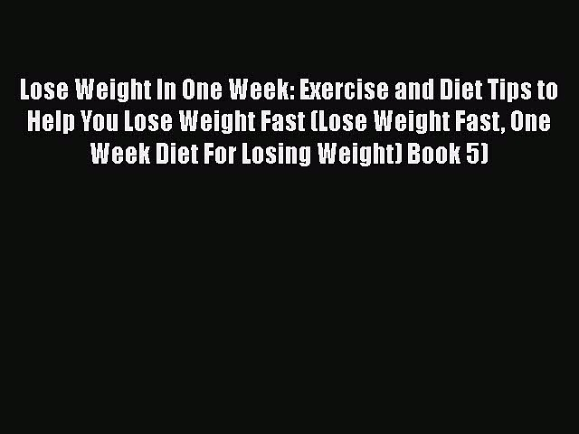[PDF] Lose Weight In One Week: Exercise and Diet Tips to Help You Lose Weight Fast (Lose Weight