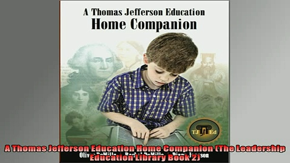 FREE DOWNLOAD  A Thomas Jefferson Education Home Companion The Leadership Education Library Book 2  BOOK ONLINE