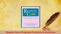 Read  Respite Care Programs Problems  Solutions Ebook Free