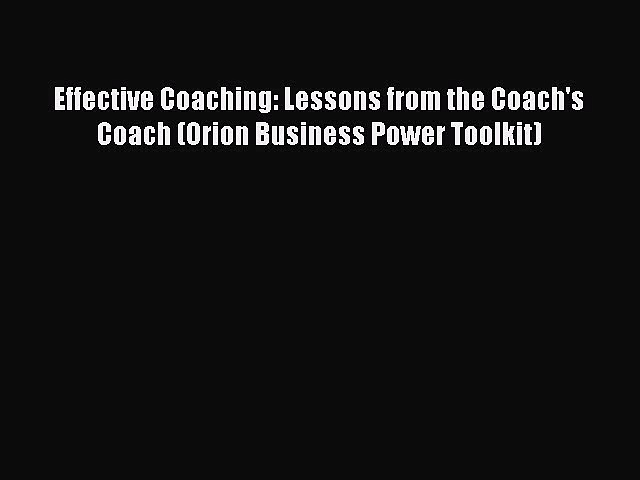 Read Effective Coaching: Lessons from the Coach's Coach (Orion Business Power Toolkit) Ebook