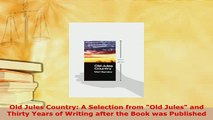 Download  Old Jules Country A Selection from Old Jules and Thirty Years of Writing after the Book  Read Online