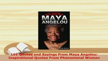 Download  101 Quotes and Sayings From Maya Angelou Inspirational Quotes From Phenomenal Woman  Read Online