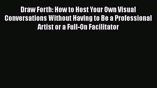 Read Draw Forth: How to Host Your Own Visual Conversations Without Having to Be a Professional
