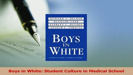 Boys in White: Student Culture in Medical School