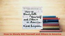 Download  How to Slowly Kill Yourself and Others in America Free Books