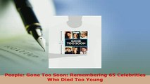 Download  People Gone Too Soon Remembering 65 Celebrities Who Died Too Young Free Books