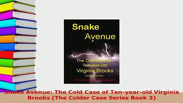 Download  Snake Avenue The Cold Case of Tenyearold Virginia Brooks The Colder Case Series Book  EBook