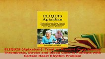 Download  ELIQUIS Apixaban Treat or Prevent Deep Venous Thrombosis Stroke and Blood Clots in Download Full Ebook