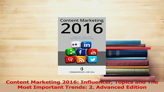 PDF  Content Marketing 2016 Influencer Topics and The Most Important Trends 2 Advanced Download Full Ebook
