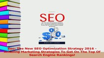 Read  Seo The New SEO Optimization Strategy 2016  Amazing Marketing Strategies To Get On The Ebook Free