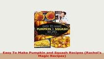 Download  Easy To Make Pumpkin and Squash Recipes Rachels Magic Recipes Read Online