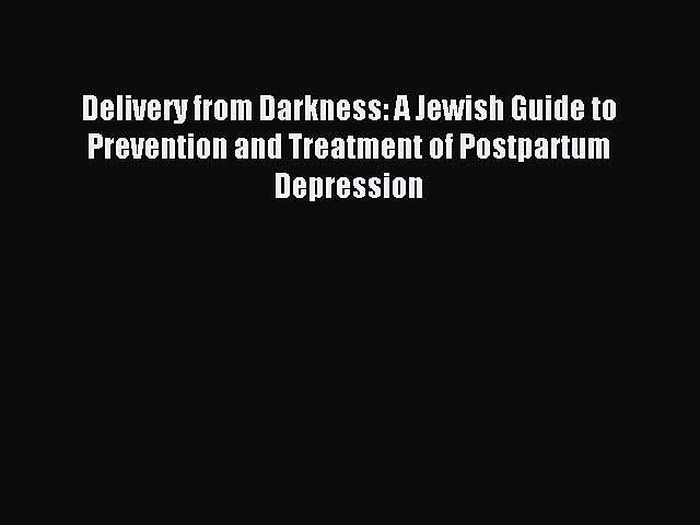Read Delivery from Darkness: A Jewish Guide to Prevention and Treatment of Postpartum Depression