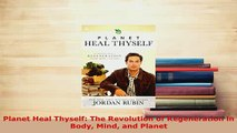 PDF  Planet Heal Thyself The Revolution of Regeneration in Body Mind and Planet  EBook
