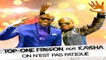 Top One Frisson Ft. Kaysha - On N'est Pas Fatigué