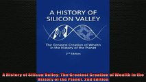 READ book  A History of Silicon Valley The Greatest Creation of Wealth in the History of the Planet  DOWNLOAD ONLINE