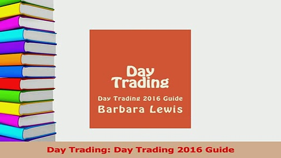Read  Day Trading Day Trading 2016 Guide Ebook Online
