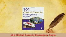 Download 101 Clinical Cases in Emergency Room PDF Full Ebook