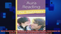 READ book  Aura Reading for Beginners Develop Your Psychic Awareness for Health  Success For Full EBook