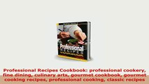 PDF  Professional Recipes Cookbook professional cookery fine dining culinary arts gourmet Free Books