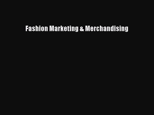 Read Fashion Marketing & Merchandising Ebook Free