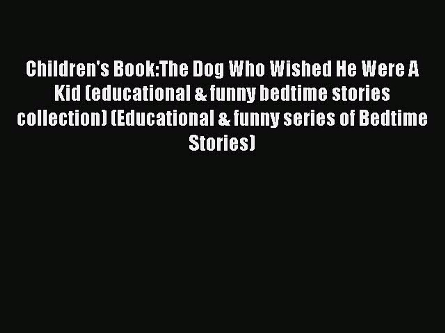 [PDF] Children's Book:The Dog Who Wished He Were A Kid (educational & funny  bedtime stories