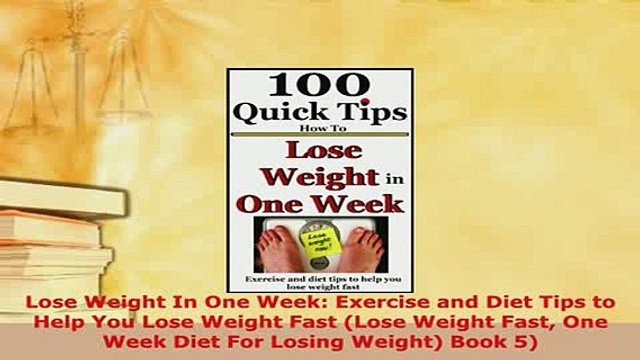 PDF  Lose Weight In One Week Exercise and Diet Tips to Help You Lose Weight Fast Lose Weight PDF Book Free