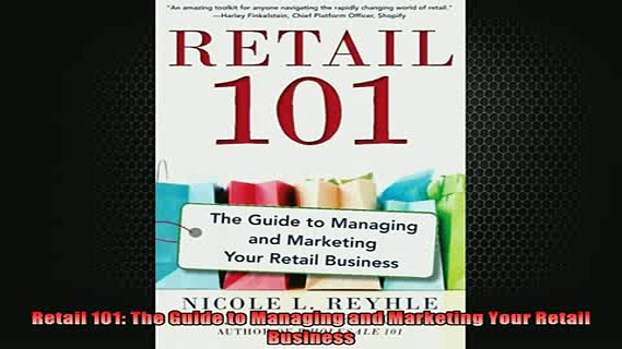READ book  Retail 101 The Guide to Managing and Marketing Your Retail Business Free Online