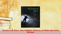 Read  Hysterical Men The Hidden History of Male Nervous Illness Ebook Free