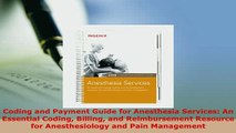PDF  Coding and Payment Guide for Anesthesia Services An Essential Coding Billing and Read Full Ebook