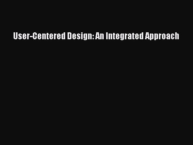 Read User-Centered Design: An Integrated Approach Ebook Free