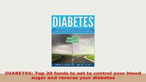 PDF  DIABETES Top 20 foods to eat to control your blood sugar and reverse your diabetes Ebook