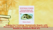 PDF  Vegetarian Cooking Homemade Bagels with Homemade Cream Cheese Vegetarian Cooking  Read Online