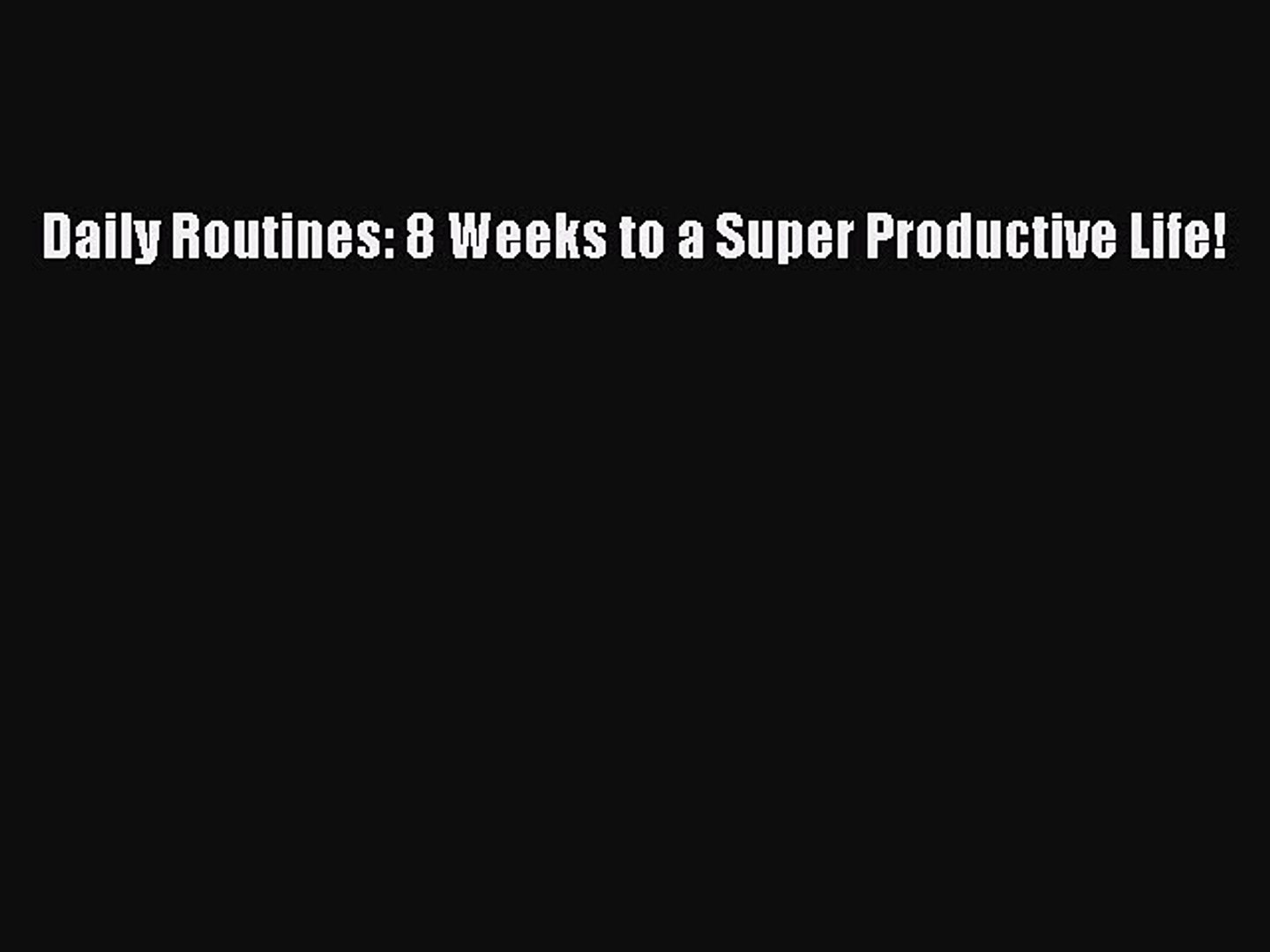 Read Daily Routines: 8 Weeks to a Super Productive Life! PDF Free
