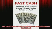 READ book  Fast Cash 9 Amazing Ways To Make Money Without Having To Work At A Job Full Free