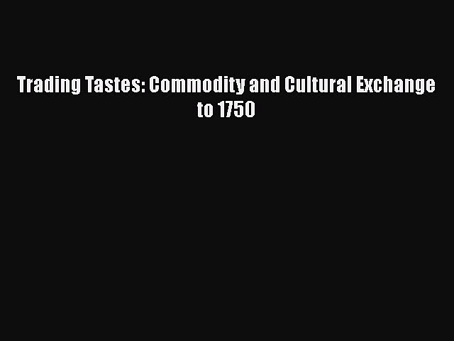 READbook Trading Tastes: Commodity and Cultural Exchange to 1750 BOOK ONLINE