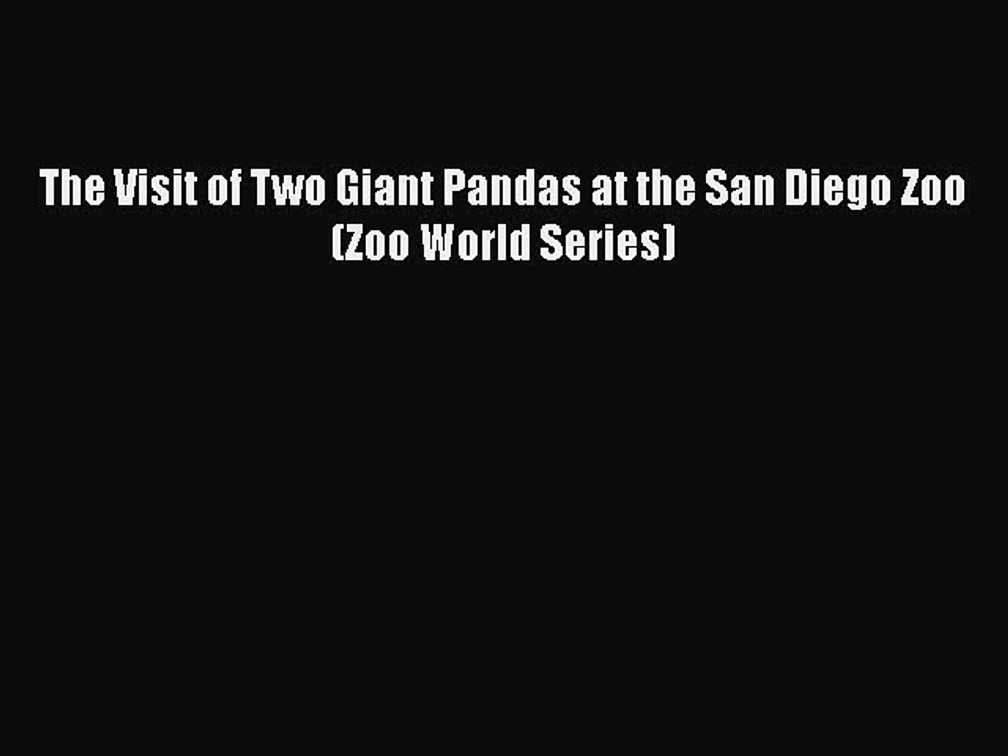 Download Books The Visit of Two Giant Pandas at the San Diego Zoo (Zoo World Series) E-Book