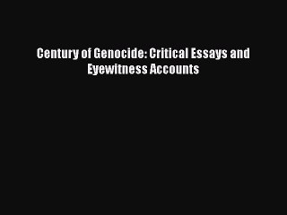 Read Book Century of Genocide: Critical Essays and Eyewitness Accounts E-Book Free