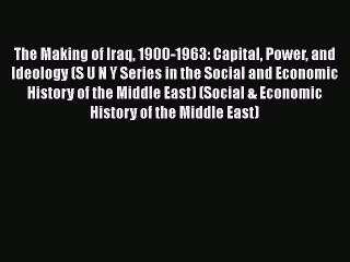 Read Book The Making of Iraq 1900-1963: Capital Power and Ideology (S U N Y Series in the Social