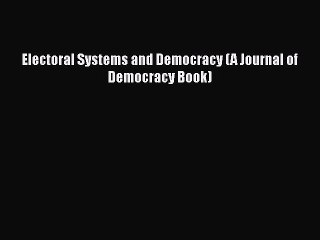 Read Book Electoral Systems and Democracy (A Journal of Democracy Book) ebook textbooks