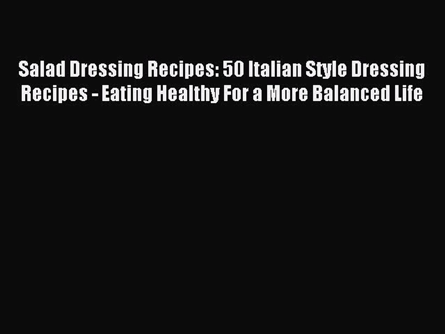 Read Salad Dressing Recipes: 50 Italian Style Dressing Recipes - Eating Healthy For a More