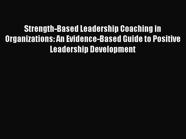 PDF Strength-Based Leadership Coaching in Organizations: An Evidence-Based Guide to Positive