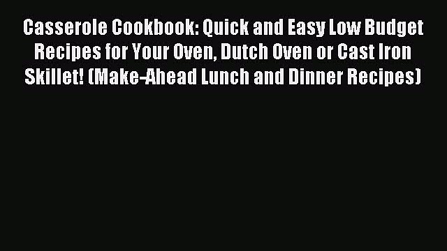 Read Casserole Cookbook: Quick and Easy Low Budget Recipes for Your Oven Dutch Oven or Cast