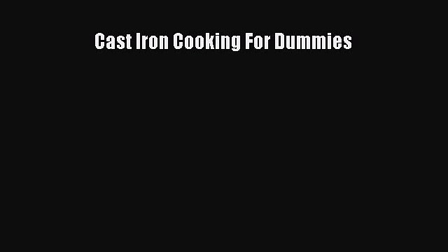 Download Cast Iron Cooking For Dummies PDF Online